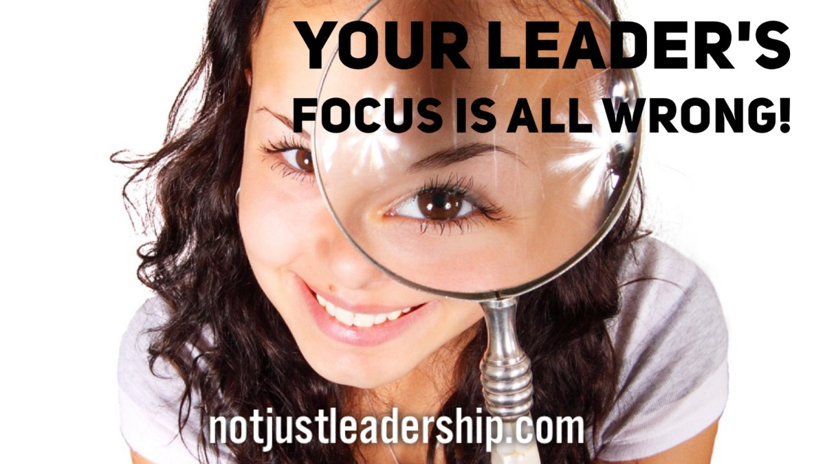 Your Leader's Focus is AllWrong!