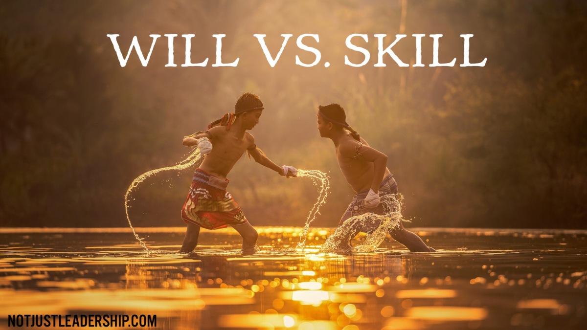 Skill vs. Will