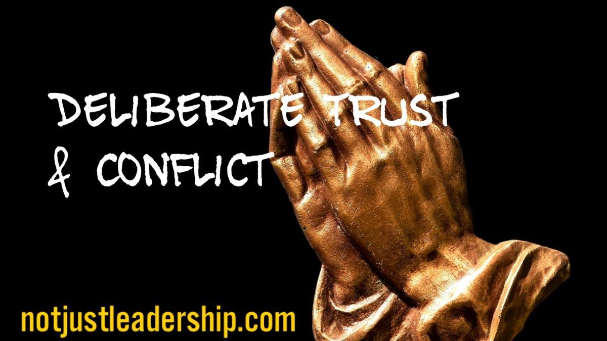 Deliberate Trust &Conflict